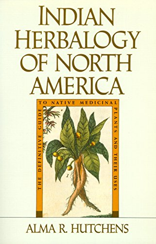 Indian Herbalogy of North America (Healing Arts) By Alma R. Hutchens