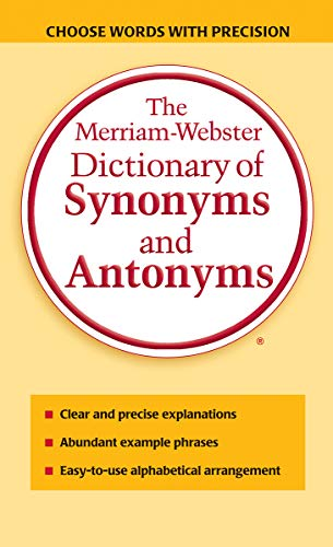 The Merriam-Webster Dictionary of Synonyms and Antonyms By Edited by Merriam-Webster