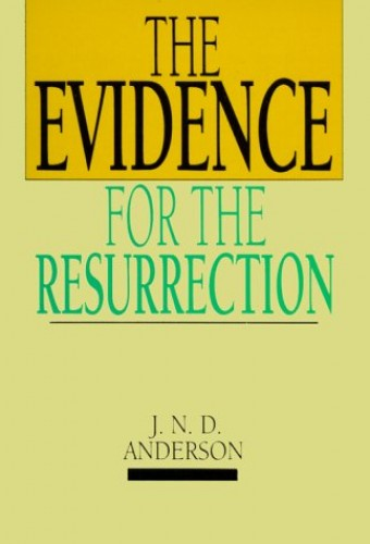 The Evidence for the Resurrection By Norman Anderson