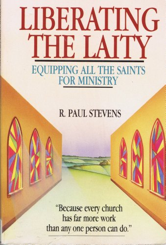 Liberating the Laity By R Paul Stevens