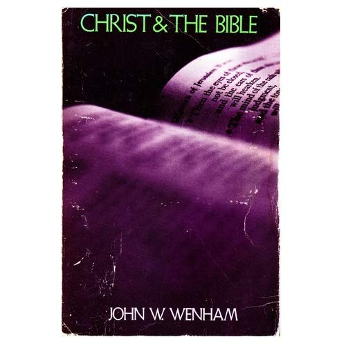Christ and the Bible By John Wenham