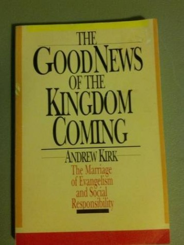 The Good News of the Kingdom Coming By J Andrew Kirk