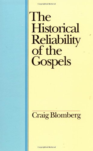 Historical Reliability of Gospels By Craig L. Blomberg