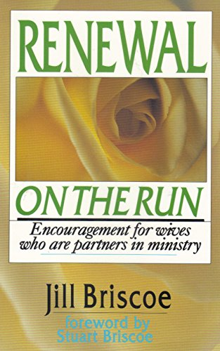 Renewal on the Run: Encouragement for Wives Who are Partners in Ministry By J. Briscoe