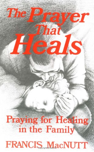 The Prayer That Heals By Francis MacNutt