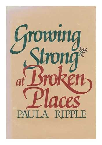 Growing Strong at Broken Places By Paula Ripple