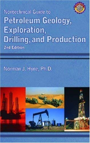 Nontechnical Guide to Petroleum Geology, Exploration, Drilling, and Production By Ph.D. Norman J. Hyne