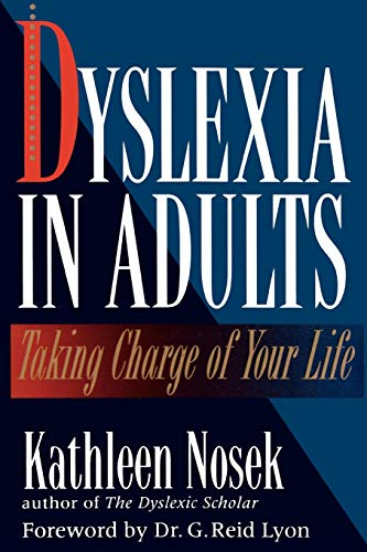 Dyslexia in Adults: Taking Charge of Your Life by Kathleen Nosek