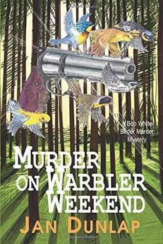 Murder on Warbler Weekend By Jan Dunlap