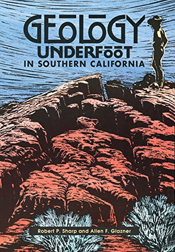Geology Underfoot in Southern California By Robert P Sharp