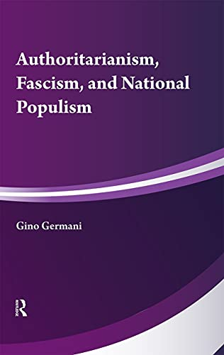 Authoritarianism, National Populism and Fascism By Gino Germani