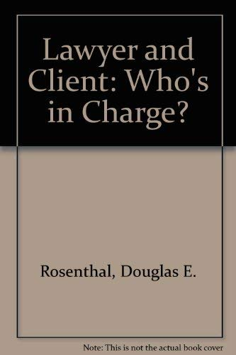 Lawyer and Client: Who's in Charge? by Douglas E. Rosenthal