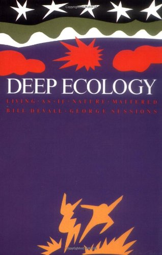 Deep Ecology: Living as If Nature Mattered By Bill Devall