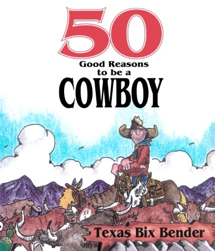 50 Good Reasons to be a Cowboy By Texas,Bix Bender
