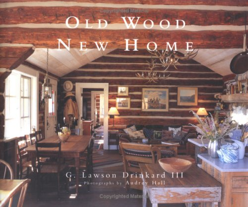 Old Wood/ New Home By G.Lawson Drinkard