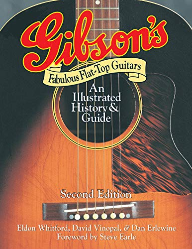 Gibson's Fabulous Flat-Top Guitars: An Illustrated History and Guide By Dan Erlewine