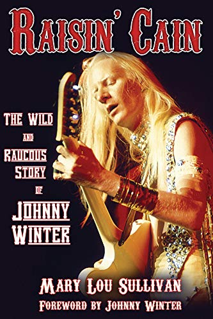Raisin' Cain: The Wild and Raucous Story of Johnny Winter von Mary Lou Sullivan