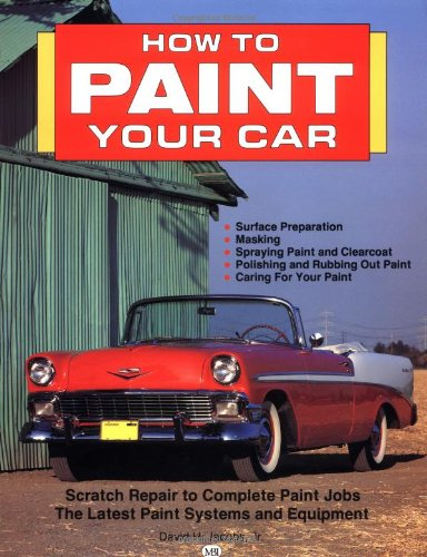 How to Paint Your Car By David H. Jacobs