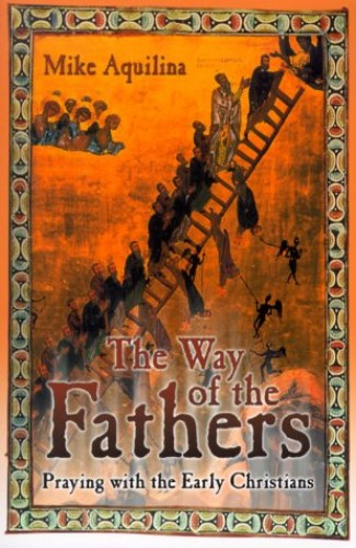 The Way of the Fathers By Mike Aquilina