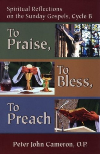 To Praise, to Bless, to Preach By Peter John Cameron