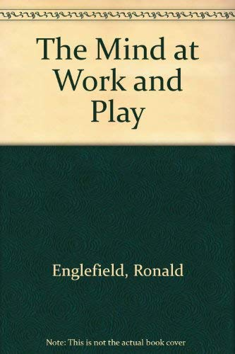 The Mind at Work and Play By Ronald Englefield