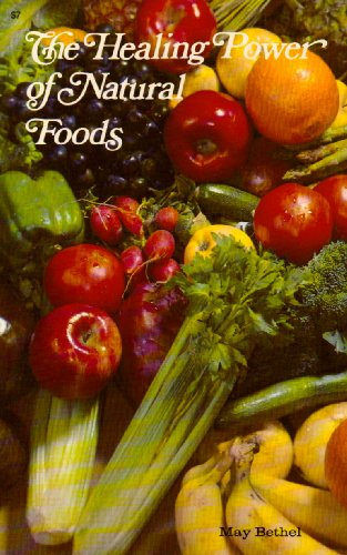 The Healing Power of Natural Foods by May Bethel
