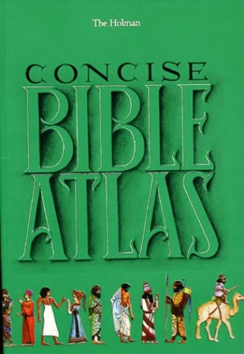 Concise Bible Atlas by Holman Bible Publishers