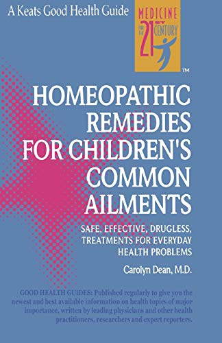 Homeopathic Remedies for 100 Children's Common Ailments: Safe, Effective, Drugless Treatments for Everyday Health Problems (Keats Good Health Guides) By Carolyn Dean, M.D.,N.D.