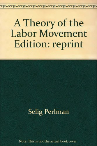 A Theory of the Labor Movement Edition: reprint By Selig Perlman