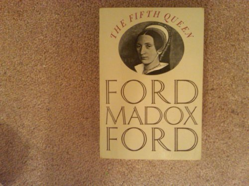 The Fifth Queen / Privy Seal / the Fifth Queen Crowned By Ford Madox Ford
