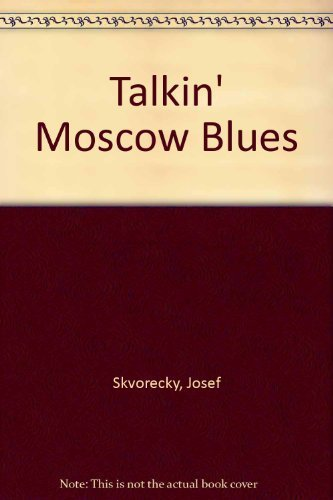 Talkin' Moscow Blues By Josef Skvorecky
