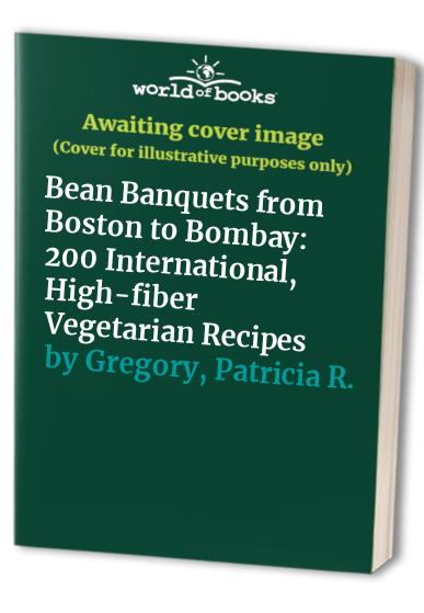 Bean Banquets from Boston to Bombay By Patricia R. Gregory