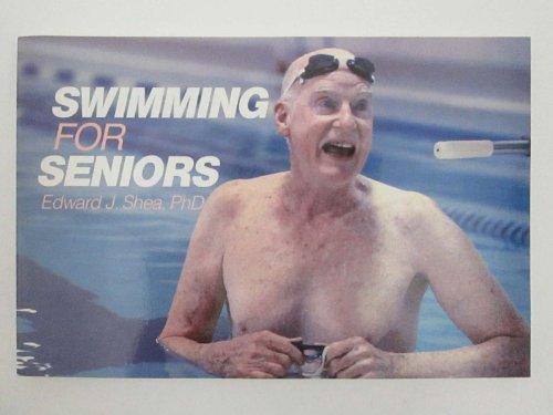Swimming for Seniors By Edward J. Shea