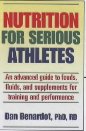 Nutrition for Serious Athletes By Dan Bernardot