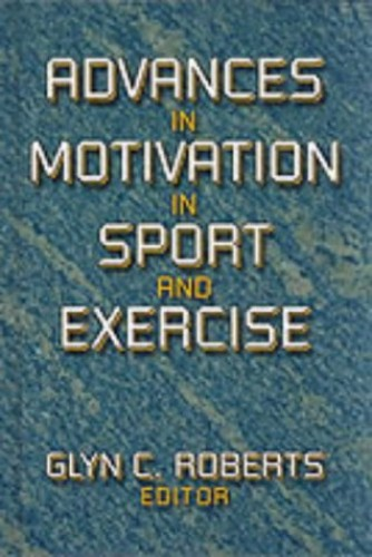 Advances in Motivation in Sport and Exercise By Glyn C. Roberts