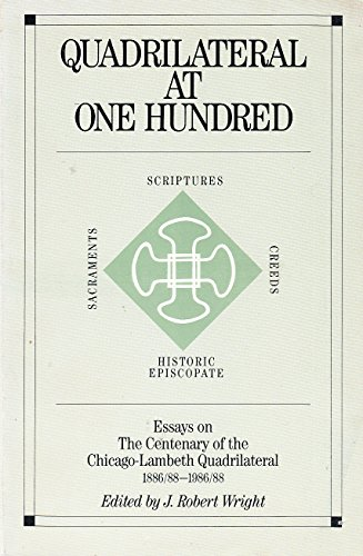 Quadrilateral at One Hundred: Essays on the Centenary of the Chicago-Lambeth Quadrilateral, 1886/88-1986/88