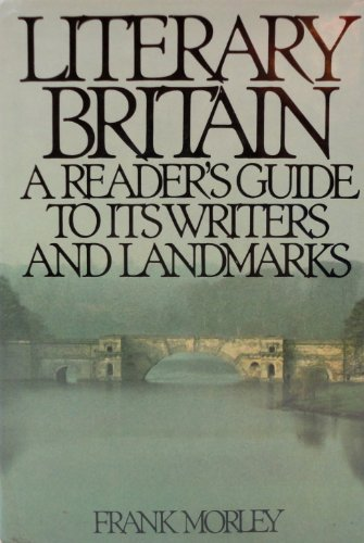 Literary Britain a Readers Guide to Its Writer By Frank Morley