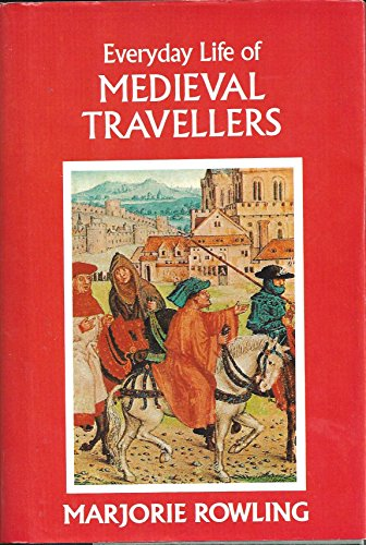 Everyday Life of Mediaeval Travellers By Marjorie A. Rowling