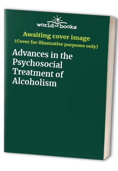 Advances in the Psychosocial Treatment of Alcoholism