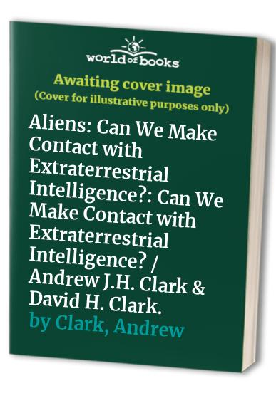 Aliens: Can We Make Contact with Extraterrestrial Intelligence? By Andrew Clark