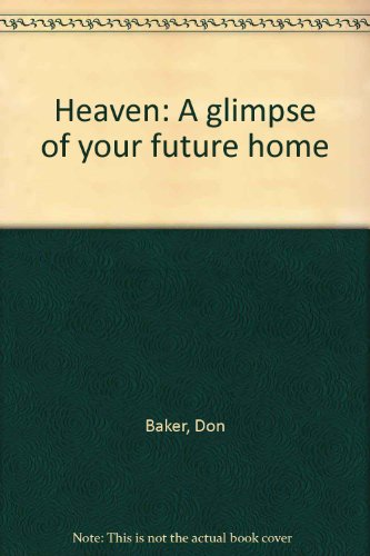 Heaven: A glimpse of your future home By Don Baker