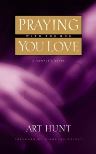 Praying with the One You Love By Arthur Hunt