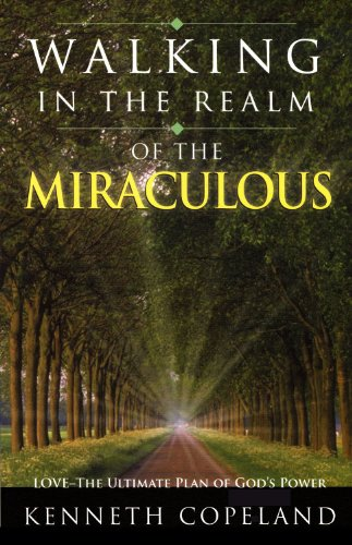 Walking In The Realm Of The Miraculous By Kenneth Copeland