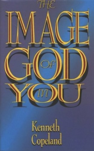 The Image of God in You By Kenneth Copeland