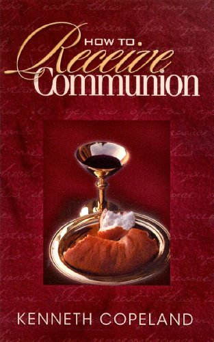 How to Receive Communion By Kenneth Copeland
