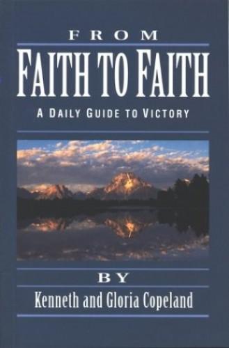 From Faith to Faith By Kenneth Copeland