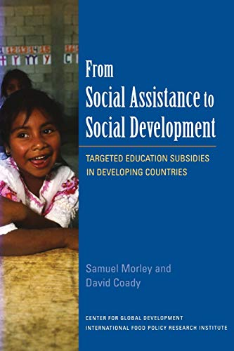 From Social Assistance to Social Development - Targeted Education Subsidies in Developing Countries By Samuel A. Morley