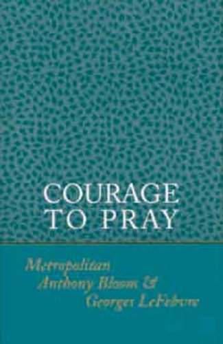 Courage to Pray By Anthony Bloom