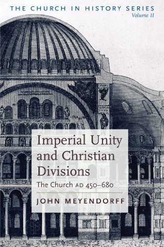 Imperial Unity and Christian Divisions: v. 2: The Church, 450-680 A.D by John Meyendorff