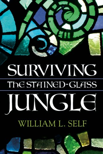 Surviving the Stained-Glass Jungle By William L. Self